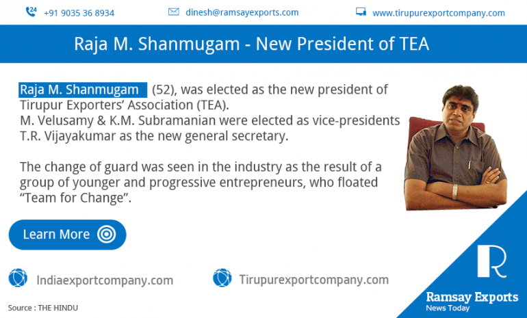 Raja M. Shanmugam elected as the new president of Tirupur Exporters' Association (TEA).