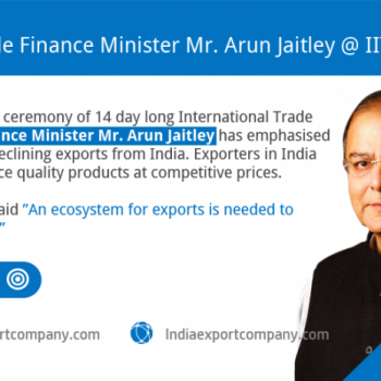 Finance Minister Mr. Arun Jaitley@ IITF for exporters in India
